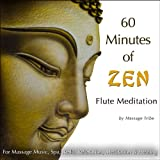 60 Minutes of Zen Flute Meditations (For Massage Music, Spa, Reiki, Meditation & Healing)