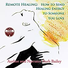 Remote Energy: How to Send Healing Energy to Someone You Love: The Blue Rainbow Series (       UNABRIDGED) by Barb Bailey Narrated by Barb Bailey