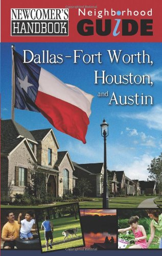 Newcomer's Handbook Neighborhood Guide: Dallas-Fort Worth, Houston, and Austin (Newcomer's Handbooks)