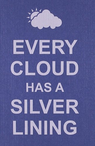if i were a kite every dark cloud has a silver lining Difficult times are like dark clouds that pass overhead and block the sun  every  cloud has a silver lining - give us an example of a time when.