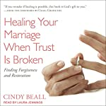 Healing Your Marriage When Trust Is Broken: Finding Forgiveness and Restoration | Cindy Beall