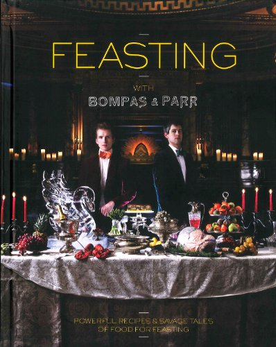Feasting with Bompas & Parr: Powerful Recipes & Savage Tales of Food for Feasting by Sam Bompas, Harry Parr