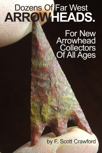 Dozens Of Far West ARROWHEADS.: For New Arrowhead Collectors Of All Ages PDF