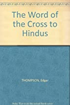 The Word of the Cross to Hindus by Edgar…