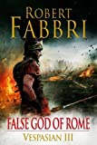 Robert Fabbri False God of Rome (Vespasian 3)