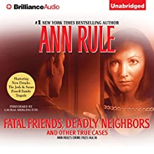 Fatal Friends, Deadly Neighbors: And Other True Cases: Ann Rule's Crime Files, Book 16 (       UNABRIDGED) by Ann Rule Narrated by Laural Merlington