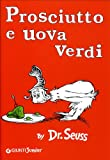 Image of Prosciutto e uova verdi [ Green Eggs and Ham Italian edition ]