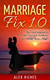 Marriage Fix 1.0: The Final Solution to Fix Your Marriage Problems in 7 Simple Steps...Now! (marriage help, marriage counseling)