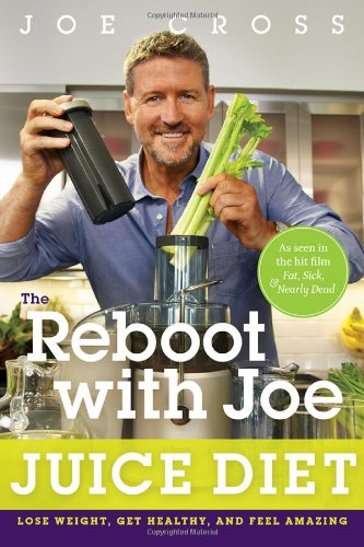 The Reboot with Joe Juice Diet: Lose Weight, Get Healthy and Feel Amazing by Joe Cross