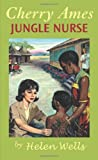 Cherry Ames, Jungle Nurse: Book 18 (CHERRY AMES NURSING STORIES) (0826104339) by Wells, Helen