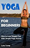 Yoga for Beginners: How to Lose Weight Fast with Simple Yoga Asanas, Up to 12 Pounds in Two Weeks (Coconut Woman, Yoga for Weight Loss, Weight Loss Diet, ... Health and Fitness, Luisa Turnip)