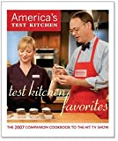 Test Kitchen Favorites: The 2007 Companion Cookbook to the Hit TV Show (Americas Test Kitchen)