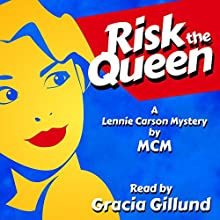 Risk the Queen: Lennie Carson Mysteries, Book 1 Audiobook by  MCM Narrated by Gracia Gillund