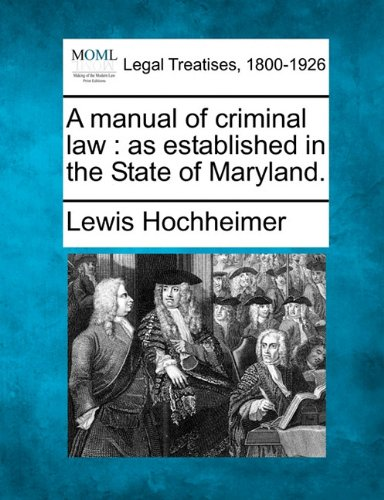 A manual of criminal law: as established in the State of Maryland.