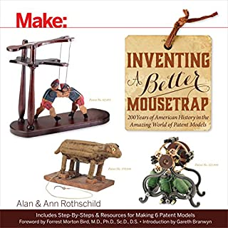 Book Cover: Make: Inventing a Better Mousetrap: 200 Years of American History in the Amazing World of Patent Models