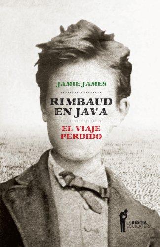 Jamie James - Rimbaud en Java. El viaje perdido