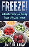 Freeze!  An Introduction To Food Canning, Preservation, and Storage (Self Sustained Living)