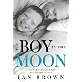 The Boy in the Moon: A Father&#39;s Search for His Disabled Sonby Ian Brown