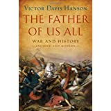 The Father of Us All: War and History, Ancient and Modern ~ Victor Davis Hanson