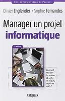 Manager un projet informatique - comment recueillir les besoins, identifier les risques, definir les coûts.