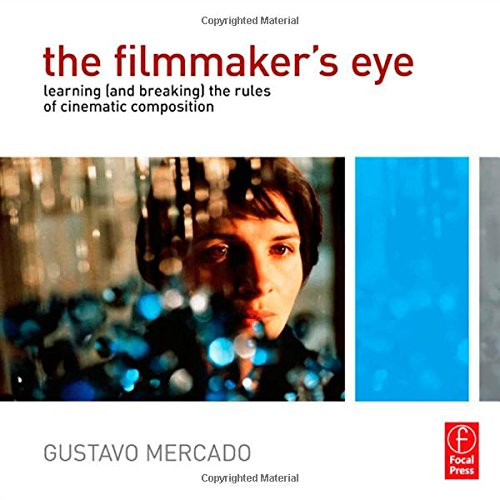The Filmmaker's Eye: Learning (and Breaking) the Rules of...