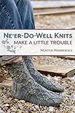 Ne'er-Do-Well Knits: Make a Little Trouble