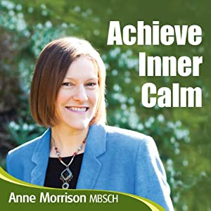 Achieve Inner Calm: Learn to Relax and Let Go of Your Worries and Concerns | [Anne Morrison]