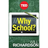 Why School?: How Education Must Change When Learning and Information Are Everywhere (Kindle Single) ~ Will Richardson