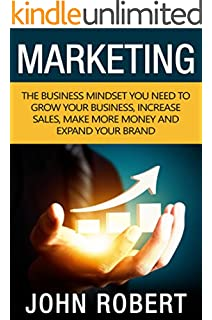 Marketing: The Business Mindset You Need to Grow Your Business, Increase Sales, Make More Money and Expand Your Brand (Mental Entrepreneur Strategies to ... Business and Destroy the Competition)