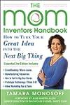 The Mom Inventors Handbook, How to Tu...