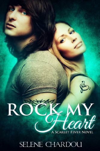Rock My Heart (Scarlet Fever Series) by Selene Chardou