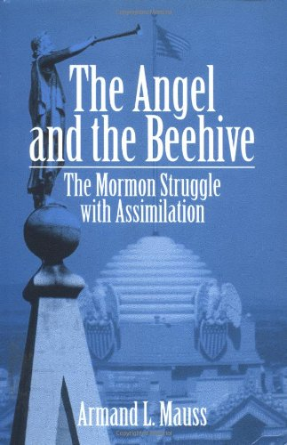 The Angel and the Beehive: THE MORMON STRUGGLE WITH ASSIMILATION