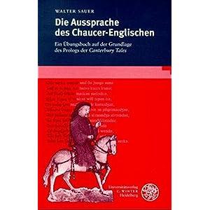 Die Aussprache des Chaucer-Englischen: Ein Übungsbuch auf der Grundlage des Prologs der Canterbury