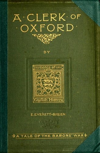 Evelyn Everett-Green - A Clerk of Oxford : And His Adventures in the Barons' War (Historical Tales)