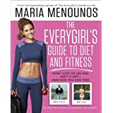 The EveryGirl's Guide to Diet and Fitness: How I Lost 40 lbs and Kept It Off-And How You Can Too! ~ Maria Menounos
