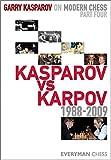 Garry Kasparov on Modern Chess, Part 4: Kasparov v Karpov 1988-2009 (1857446526) by Kasparov, Garry