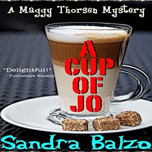 A Cup of Jo: Maggy Thorsen Mysteries, Book 6 | [Sandra Balzo]