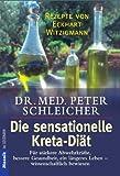 Die sensationelle Kreta-Diät: Für stärkere Abwehrkräfte, bessere Gesundheit, ein längeres Leben - Wissenschaftlich bewiesen - Dr. med. Peter Schleicher, Eckart Witzigmann