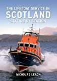 Nicholas Leach The Lifeboat Service in Scotland Station by Station