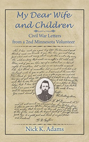 Book: My Dear Wife and Children - Civil War Letters from a 2nd Minnesota Volunteer by Nick K. Adams