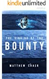 The Sinking of the Bounty: The True Story of a Tragic Shipwreck and its Aftermath (Kindle Single)