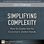 Simplifying Complexity: How GoDaddy Met Its Customers' Unmet Needs | Jim Champy