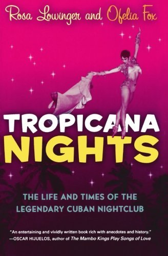 tropicana-nights-the-life-and-times-of-the-legendary-cuban-nightclub-by-rosa-lowinger-2006-10-09