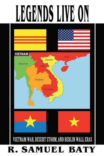 Book: Legends Live On - Vietnam War, Desert Storm, and Berlin Wall Eras by Richard Samuel Baty