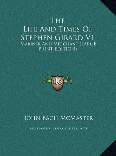The Life and Times of Stephen Girard V1: Mariner and Merchant (Large Print Edition)
