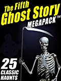 The Fifth Ghost Story MEGAPACK TM: 25 Classic Haunts
