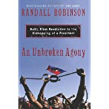 An Unbroken Agony: Haiti, From Revolution to the Kidnapping of a President ~ Randall Robinson