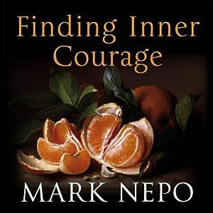 Finding Inner Courage | [Mark Nepo]