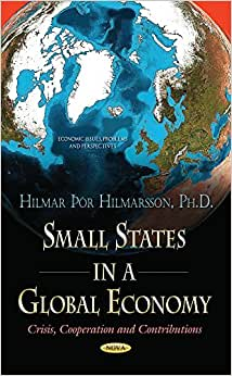 Small States In A Global Economy: Crisis, Cooperation And Contributions (Economic Issues, Problems And Perspectives)