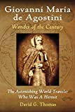 Giovanni Maria de Agostini, Wonder of the Century: The Astonishing World Traveler Who Was A Hermit (Mesilla Valley History Series) (Volume 2)